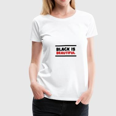 Black is Beautiful ! - Women's Premium T-Shirt