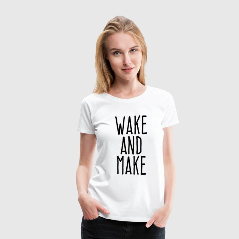 wake and make - Women's Premium T-Shirt