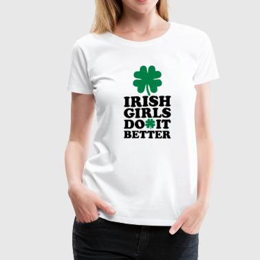 Irish Girls Irish girls do it better - Women's Premium T-Shirt