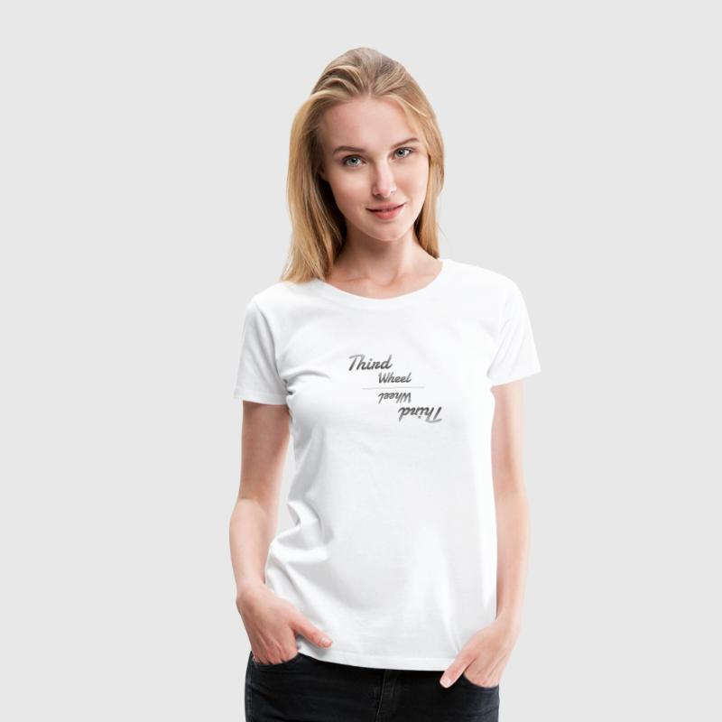 Third Wheel - Women's Premium T-Shirt
