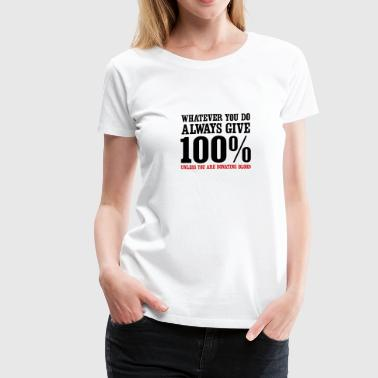 Always give 100% unless you are donating blood - Women's Premium T-Shirt