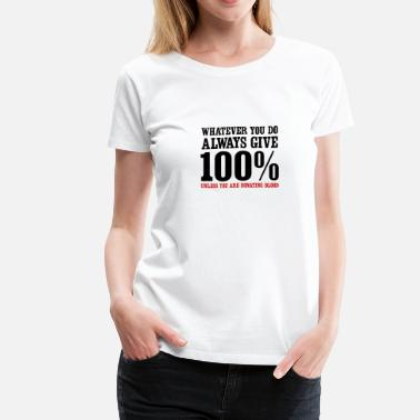 Donation Always give 100% unless you are donating blood - Women's Premium T-Shirt