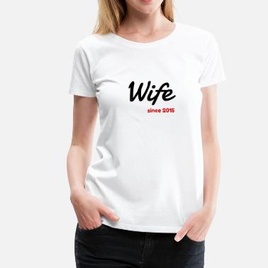 Wife Since 2015 Marriage Wedding Love Mariage Wife Since 2015 - Women's Premium T-Shirt