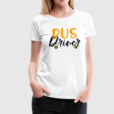 Bus Driver Gift Or Present For The School Bus Driver - Women's Premium T-Shirt