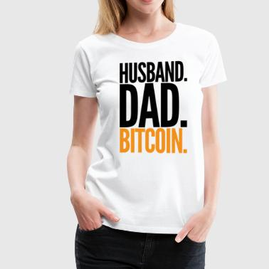 Husband / Dad / Bitcoin - Cryptocurrency Digital Currency Dad Husband Boyfriend - Women's Premium T-Shirt