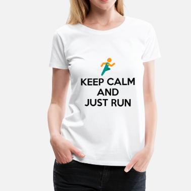 Just Keep Running Keep Calm and Just Run - Women's Premium T-Shirt