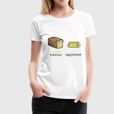 Alexwestshop better together with bread and butter - Women's Premium T-Shirt