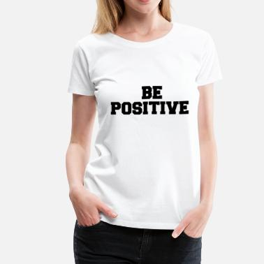 Positively BE POSITIVE - Women's Premium T-Shirt
