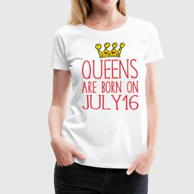 Queens are born on July 16 - Women's Premium T-Shirt