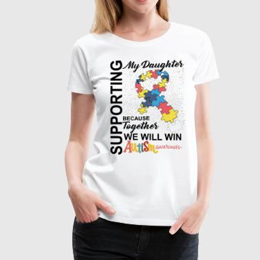 Supporting Daughter We Will Win Autism Awareness - Women's Premium T-Shirt