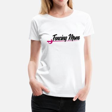 Fencing Mom Fencing Mom - Women's Premium T-Shirt