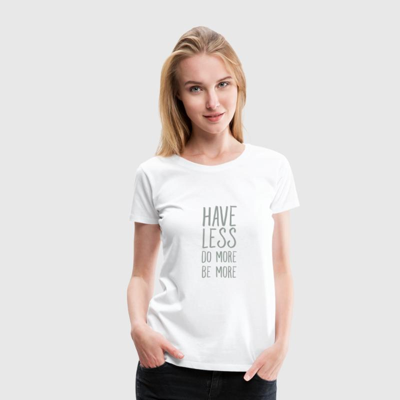 Have Less - Do More - Be More - Women's Premium T-Shirt