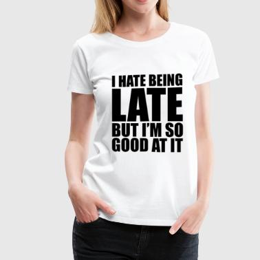 Hate Being Late  but... - Women's Premium T-Shirt