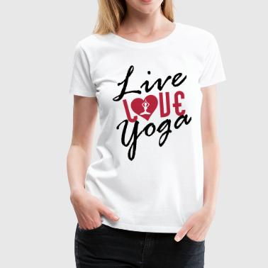 Live Love Yoga - Women's Premium T-Shirt