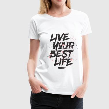 Motivator Live your best life - Women's Premium T-Shirt