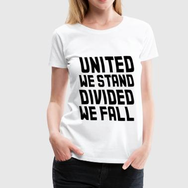 United We Stand Divided We Fall united we stand divided we fall - Women's Premium T-Shirt