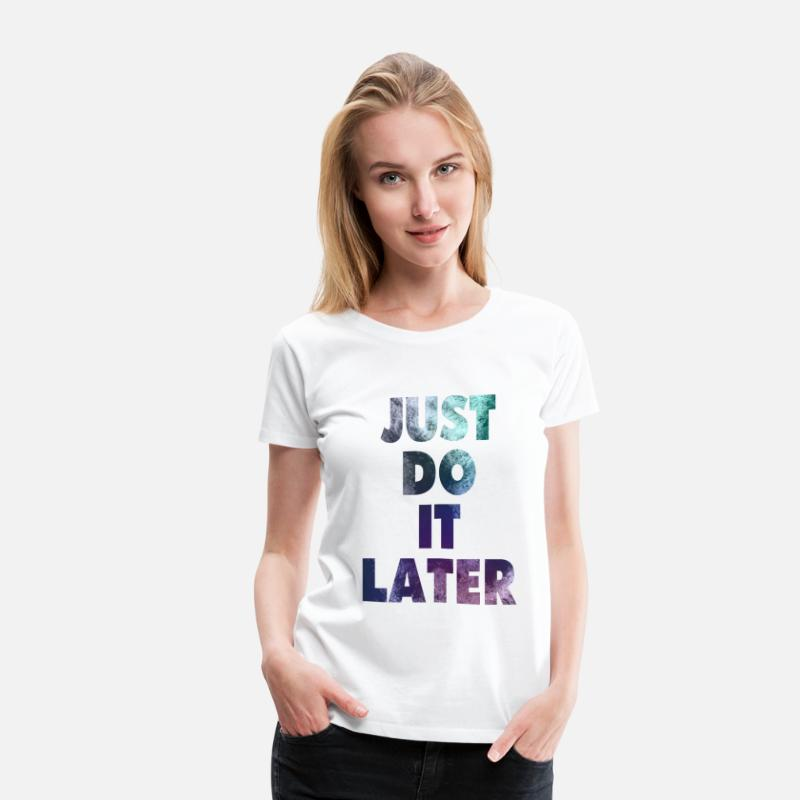 Cool T-Shirts - Just Do It Later - Women's Premium T-Shirt white