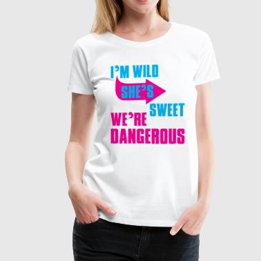 i Am Wild She is Sweet We Are Dangerous - Women's Premium T-Shirt