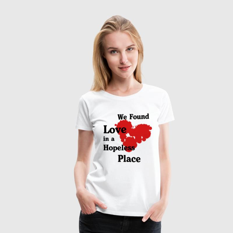 We found love in a Hopeless Place - Women's Premium T-Shirt