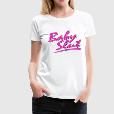 Baby Slut - Women's Premium T-Shirt