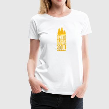 Up North Is Good For Your Soul - Women's Premium T-Shirt