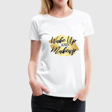 Melanin Is Gold Wake Up And Makeup Beautician Makeup Artist - Women's Premium T-Shirt