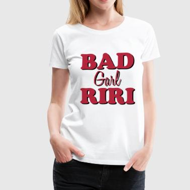 Bad Garl Riri - Women's Premium T-Shirt