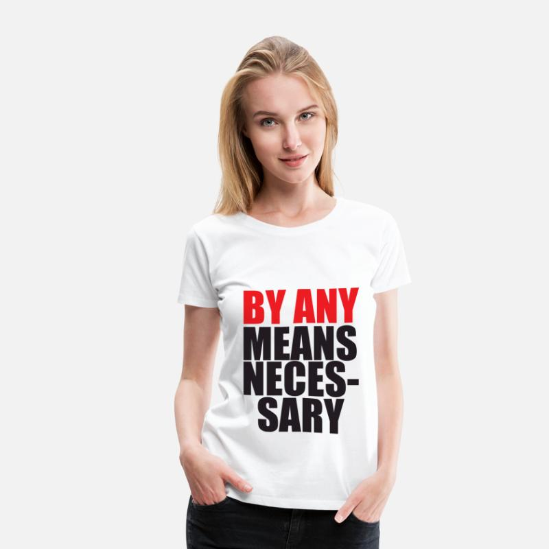 Black T-Shirts - By Any Means Necessary - Women's Premium T-Shirt white