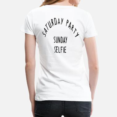 Saturdays And Sundays SATURDAY PARTY SUNDAY SELFIE - Women's Premium T-Shirt