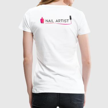 Nails Nail Artist - Women's Premium T-Shirt