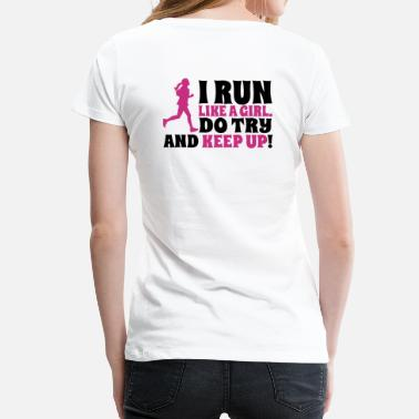 Run I run like a girl, do try and keep up - Women's Premium T-Shirt