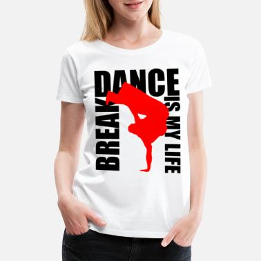 Break Dance break dance is my life - Women's Premium T-Shirt