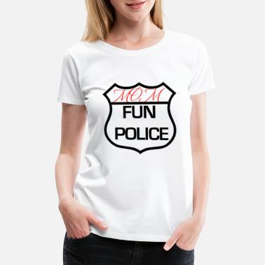 Fun Mom Fun Police - Women's Premium T-Shirt