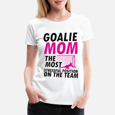 415991fd21c Soccer Goalie Mom Quote Funny Gift - Women's Premium T-Shirt