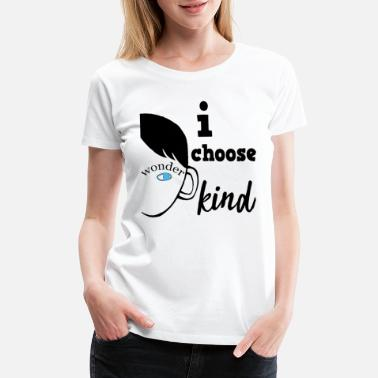 Small Wonder i choose wonder kind - Women's Premium T-Shirt