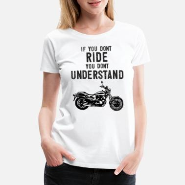 Ride Me If You Don't Ride You Dont Understand Moto Biker - Women's Premium T-Shirt