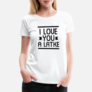 Hanukkah Jewish Joke I Love You A Latke Gift - Women's Premium T-Shirt