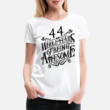 44 Years Old Birthday 44 Whole Years of Being Awesome - Women's Premium T-Shirt