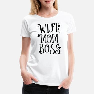 Best Mom And Wife Wife Mom Boss, Wife, Gift, - Women's Premium T-Shirt