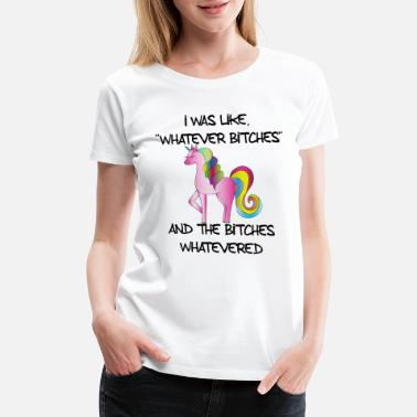 Whatever I was like whatever bitches - Women's Premium T-Shirt