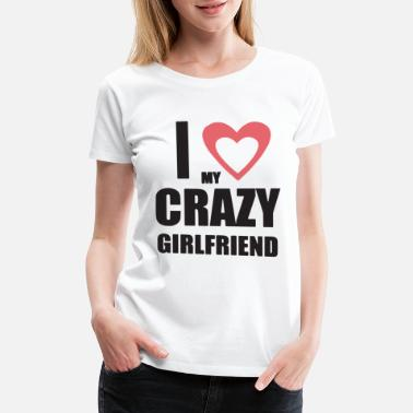 I Love My Mexican Girlfriend I Love My Crazy Girlfriend 2 Valentine s Day Gift - Women's Premium T-Shirt