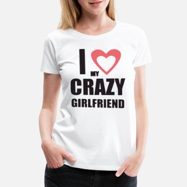 I Love My Mexican Girlfriend I Love My Crazy Girlfriend Valentine s Day Gift Id - Women's Premium T-Shirt