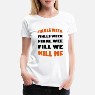 School Kills Finals week New - Women's Premium T-Shirt