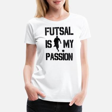Mark Futsal is my Passion Indoor Soccer - Women's Premium T-Shirt
