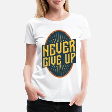 never give up vintage style quote - Women's Premium T-Shirt