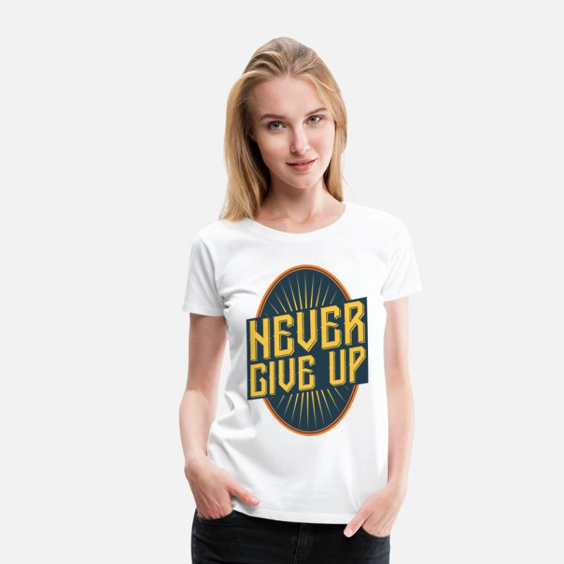 For Him T-Shirts - never give up vintage style quote - Women's Premium T-Shirt white