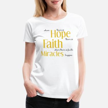 Faith Hope Love Hope, Faith & Miracles - Women's Premium T-Shirt