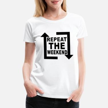 Drinking repeat the weekend - Women's Premium T-Shirt