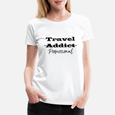 Traveling Quotes travel addict - Women's Premium T-Shirt