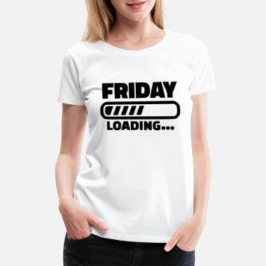 Friday Loading friday loading - Women's Premium T-Shirt